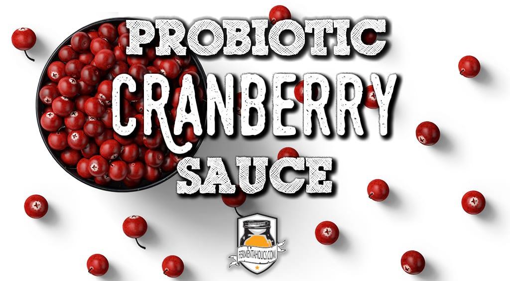 Probiotic cranberry sauce