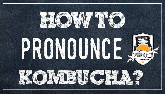 How Do You Pronounce Kombucha?