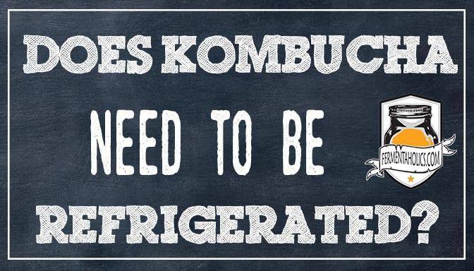 Does Kombucha Need to Be Refrigerated?