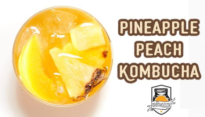 Pineapple Peach Kombucha Recipe
